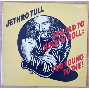 Jethro Tull /  Too Old To Rock N'Roll: Too Young To Die
