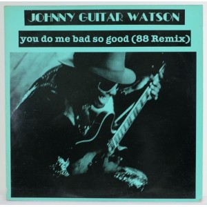 Johnny Guitar Watson  / You Do Me Bad So Good (88 Remix)