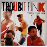 Trouble Funk / Trouble Over Here